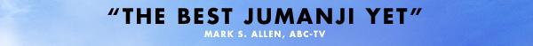 """""""The Best Jumanji Yet"""" Mark S. Allen, ABC-TV"""