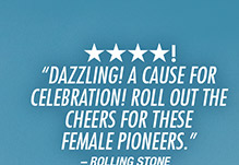 """★ ★ ★ ★! """"Dazzling! A cause for Celebration! Roll out the cheers for these Female Pioneers."""" –Rolling Stone"""
