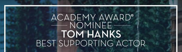 Academy Award® Nominee Tom Hanks Best Supporting Actor