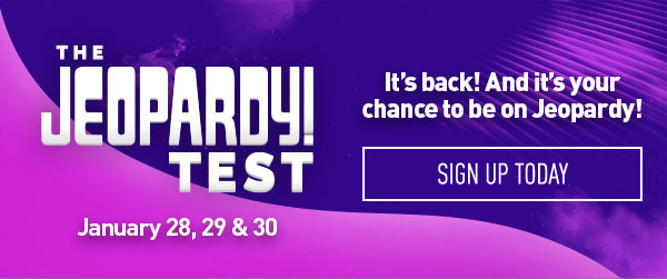 The Jeopardy! Test | It's back! And it's your chance to be on Jeopardy! January 28, 29 & 30 | Sign up Today