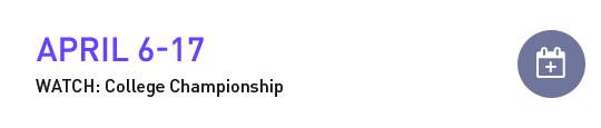 April 6-17 | WATCH: College Championship