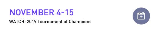 November 4-15 | WATCH: 2019 Tournament of Champions