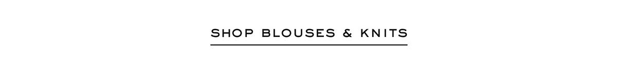 Shop Blouses & Knits