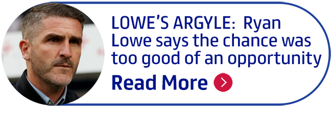 LOWE�S ARGYLE:  Ryan Lowe says the chance was too good of an opportunity