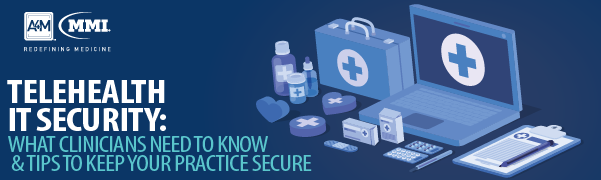 Telehealth IT Security: What Clinicians Need to Know & Tips to Keep Your Practice Secure