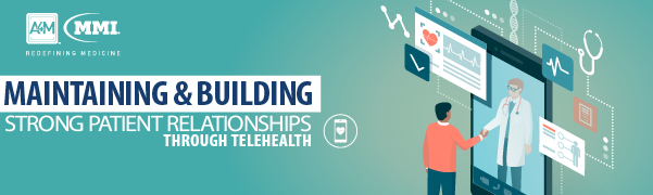 Maintaining & Building Strong Patient Relationships Through Telehealth