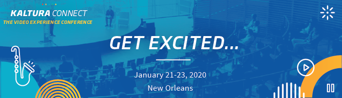 KALTURA CONNECT | THE VIDEO EXPERIENCE CONFERENCE NEW SPEAKERS ANNOUNCED! January 21-23, 2020 | New Orleans
