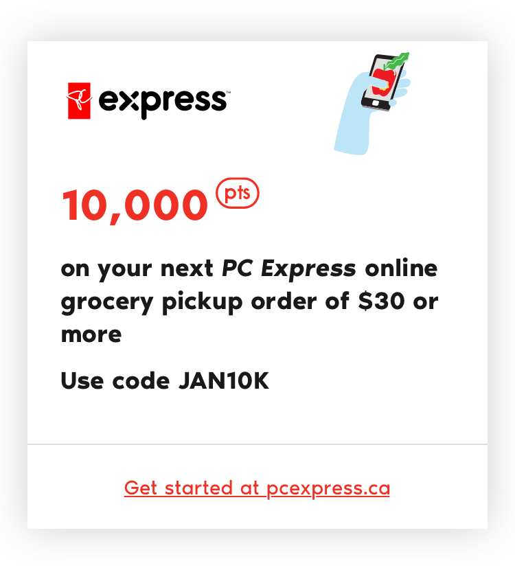 10,000 pts on your next PC Express online grocery pickup order of $30 or more. Use code JAN10K
