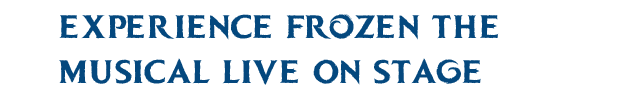 Experience Frozen the Musical Live On Stage