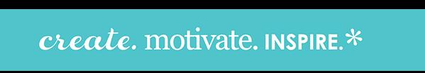 Create.Motivate.Inspire.*