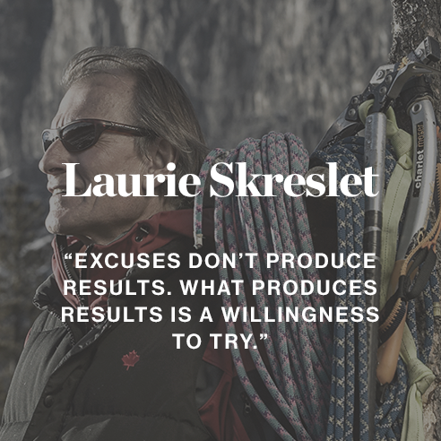 Laurie Skreslet ''Excuses don't produce results. What produces results is a willingness to try.''