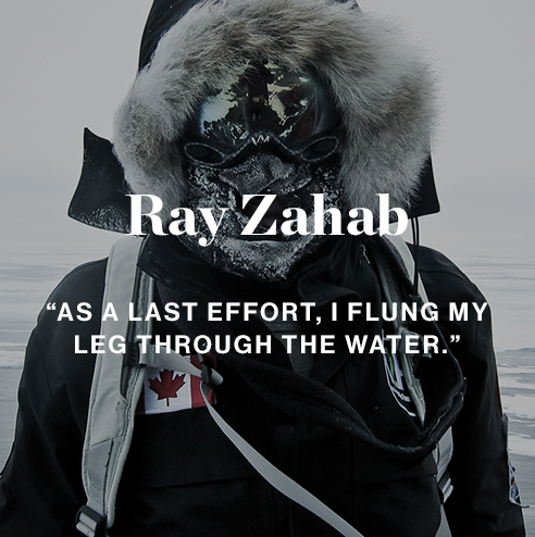 Ray Zahab ''As a last effort, I flung my leg through the water.''