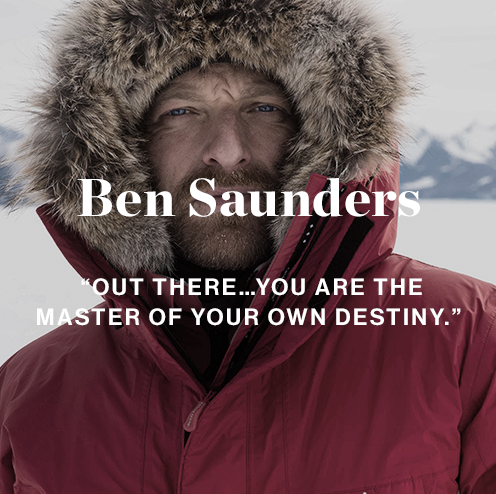 Ben Saunders ''Out there…you are the master of your own destiny.''
