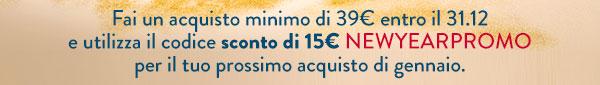 Fai un acquisto minimo di 39€ entro il 31.12 e utilizza il codice sconto di 15€ NEWYEARPROMO
