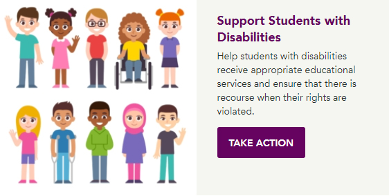Image shows cartoon drawings of children next to text Support Students with DisabilitiesHelp students with disabilities receive appropriate educational services and ensure that there is recourse when their rights are violated. Take Action