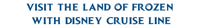 Visit the land of Frozen with Disney Cruise Line