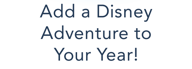 Add a Disney Adventure to Your Year!