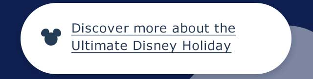 Discover more about the Ultimate Disney Holiday