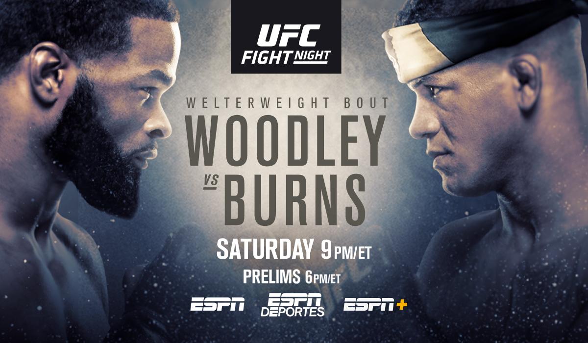 WELTERWEIGHT BOUT - WOODLEY VS BURNS - SATURDAY 9PM/ET - PRELIMS 6PM/ET - ESPN - ESPN DEPORTS - ESPN+