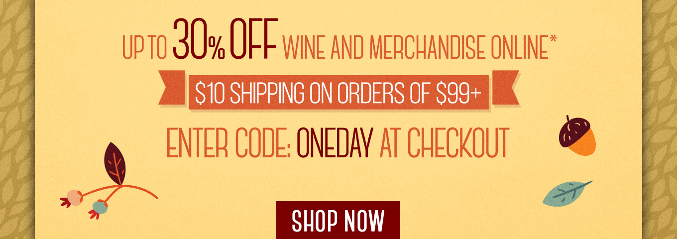 Up To 30% OFF Wine & Merchandise Online, Enter Code: ONEDAY At Checkout — Shop Now
