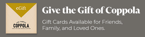 Give the Gift of Coppola - Gift Cards Available for Friends, Family, and Loved Ones.
