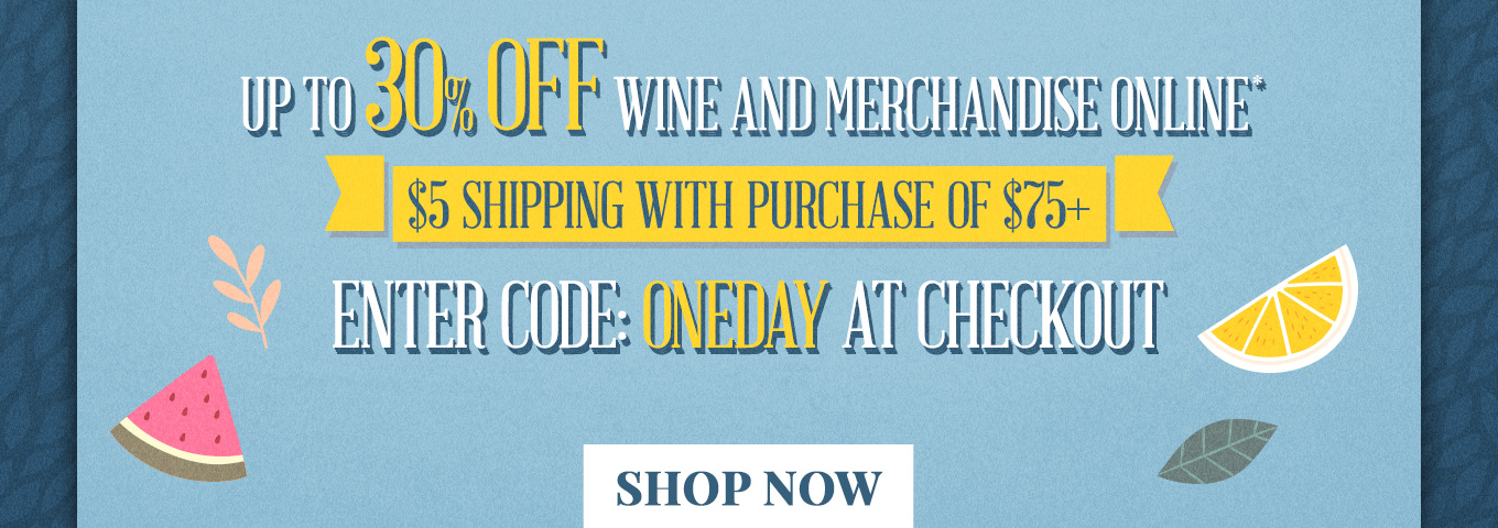 Up To 30% OFF Wine & Merchandise Online, Enter Code: ONEDAY At Checkout - Shop Now