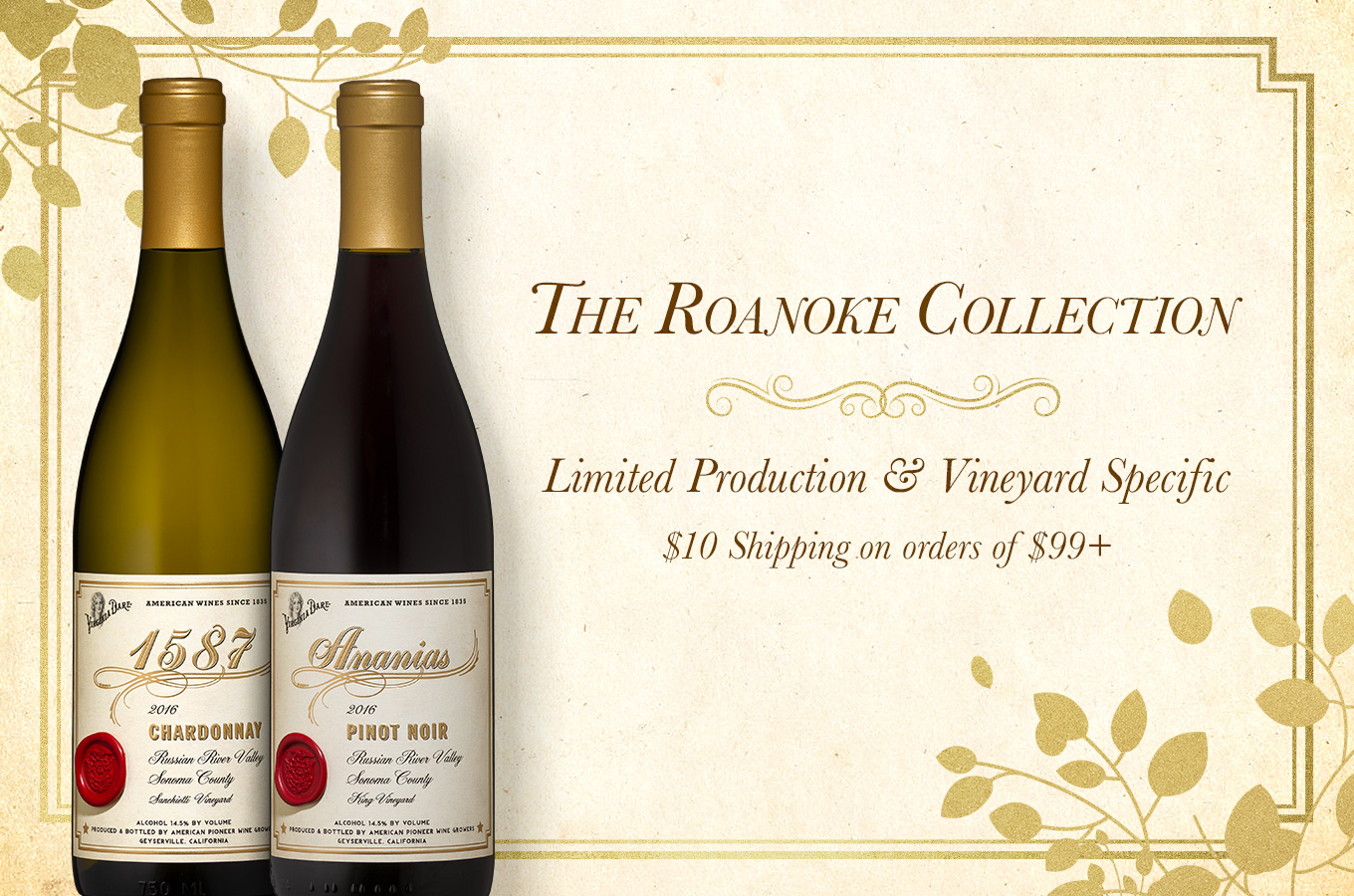 The Roanoke Collection. Limited Production & Vineyard Specific. $10 Shipping on orders of $99+