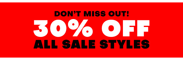 Don't miss out! 30 percent off all sale styles