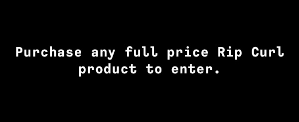Purchase any full price Rip Curl product to enter.