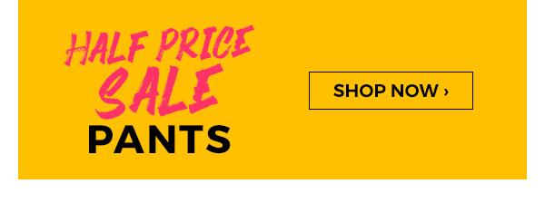 Half Price Sale Pants - Shop Now