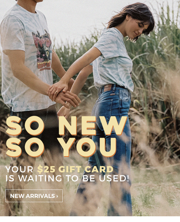 So New. So You. Your $25 gift card is waiting to be used