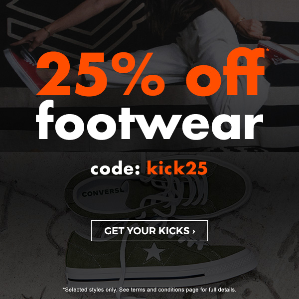 25 percent off* Footwear. Code: KICK25