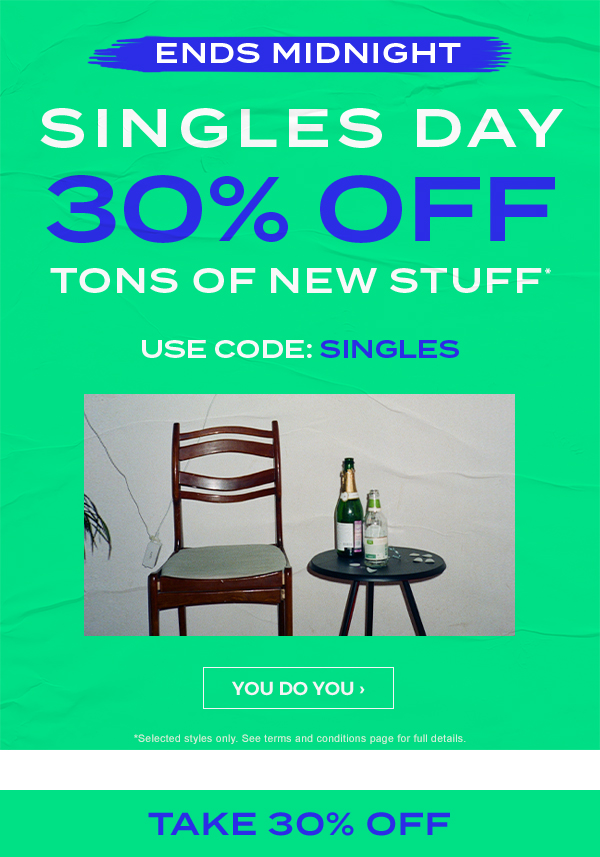 Ends Midnight. Singles Day. 30 percent off tons of new stuff. Use code: FREEDOM. Shop Now.