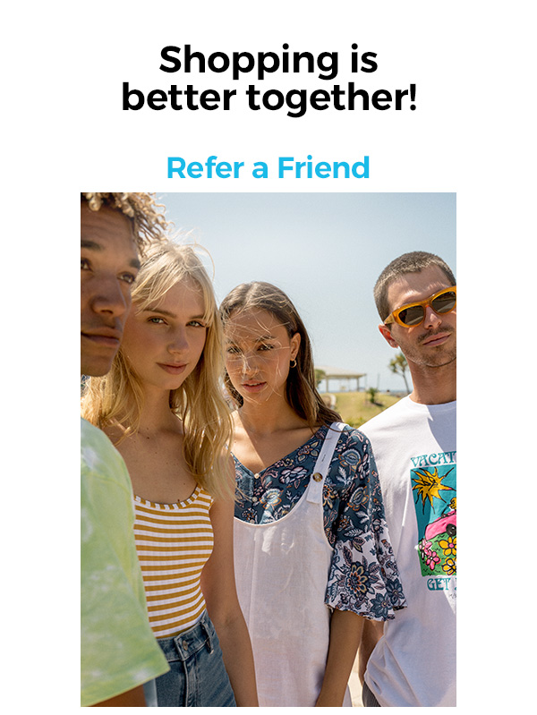 Shopping is better together! Refer a friend