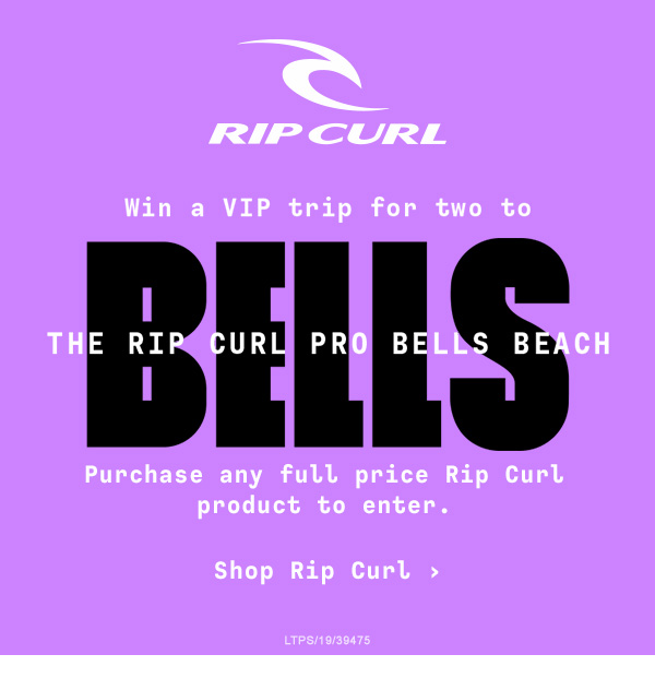 Rip Curl - Win a VIP trip for two to The Rip Curls Pro Bells Beach. Purchase any full price Rip Curl product to enter. Shop Rip Curl.