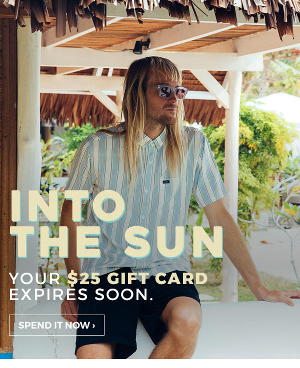 Into The Sun. Your $25 gift card expires soon. Spend it now.