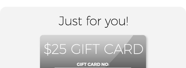 Just For You. $25 Gift Card.