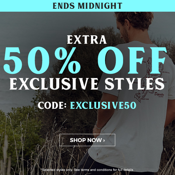 Ends Midnight! EXTRA 50 percent off exclusive styles. Code EXLUSIVE50