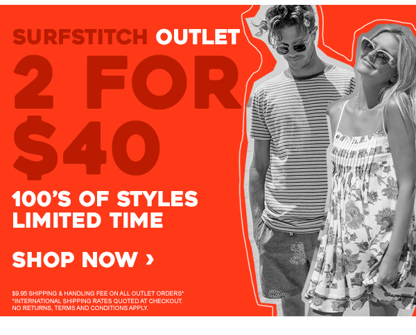 SurfStitch Outlet. 2 for $40. 100's of styles limited time. Shop Now.
