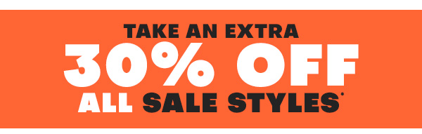 Take an extra 30 percent off ALL SALE STYLES*