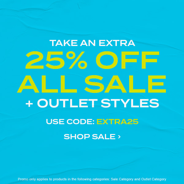 Take an extra 25 percent off all sale + outlet styles. Use code: EXTRA25. Shop Sale