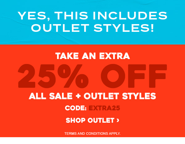 Yes, this includes outlet styles! Take an extra 25 percent off ALL SALE + OUTLET STYLES. Code: EXTRA25. Shop Outlet >