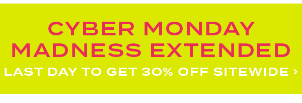 Cyber Monday Madness Extended. Last day to get 30 percent off sitewide