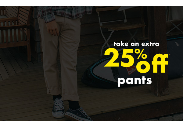 take an extra 25 percent off pants