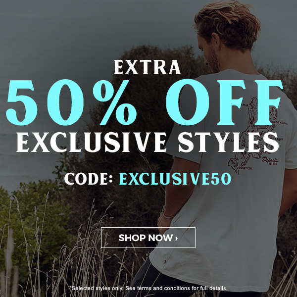 EXTRA 50 percent off exclusive styles. Code EXLUSIVE50