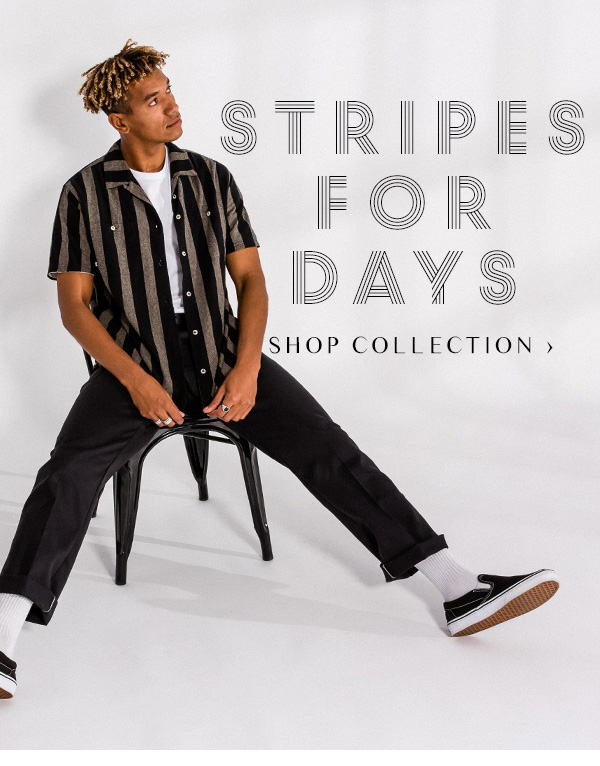 Vertical stripes are trending. SHOP COLLECTION