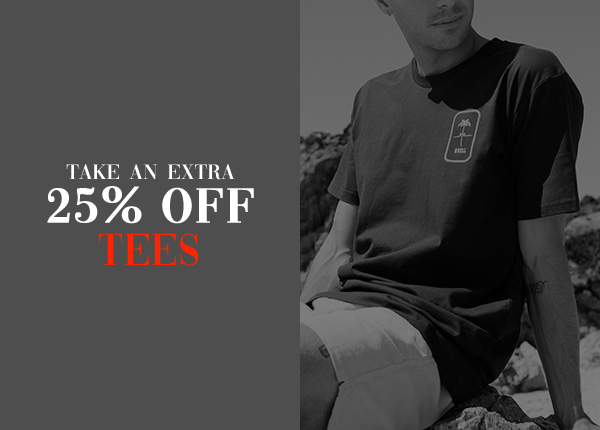 Take an extra 25 percent off Tees