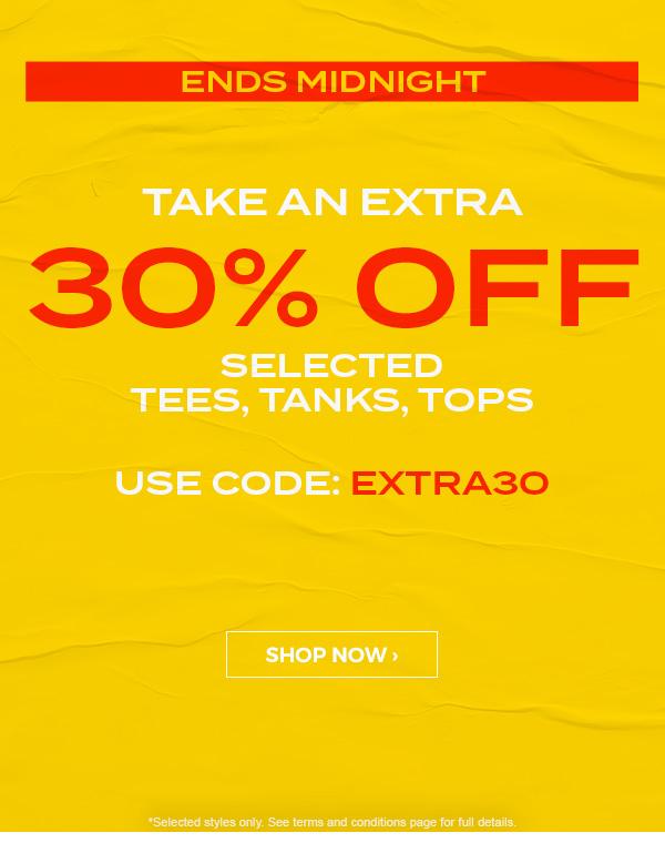 Ends Midnight. Take an extra 30 percent off selected Tees, Tanks, Tops + Swimwear. Use code: EXTRA30