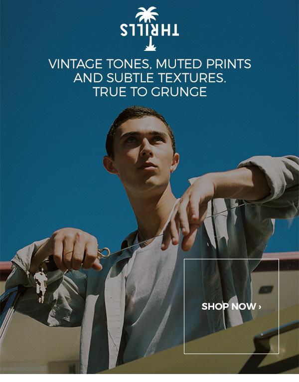 Thrills. Vintage tones, muted prints and subtle textures. True to Grunge.