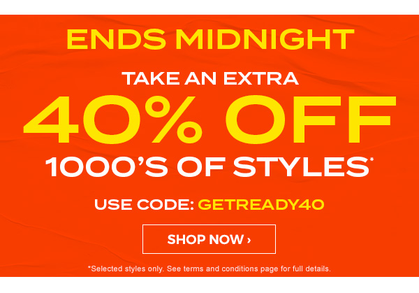 Ends Midnight. Summer Prep Sale. Take an extra 40 percent off 1000's of styles. Use code: GETREADY40. Shop Now.
